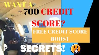 WANT A 700 CREDIT SCORE? FREE CREDIT SCORE BOOST SECRETS!!!