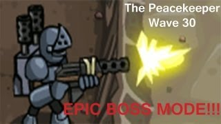 The Peacekeeper Wave 30, EPIC BOSS MODE!