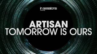 Artisan - Tomorrow Is Ours [In Sessions] OUT NOW!