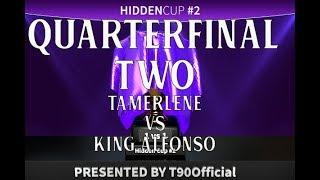 Hidden Cup 2 Quarterfinal TWO - tamerlene vs king alfonso