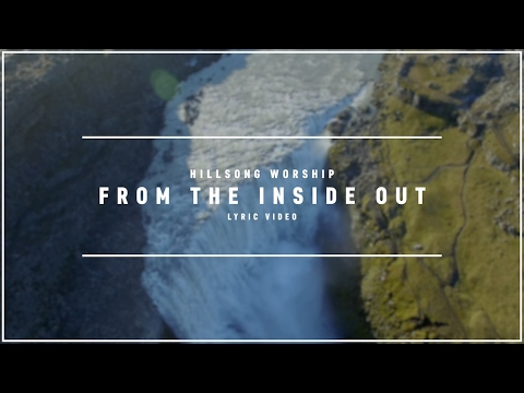 HILLSONG WORSHIP - From The Inside Out (Lyric Video)