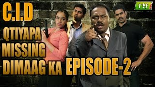 Qissa Missing Dimaag Ka : C.I.D Qtiyapa - Episode 2