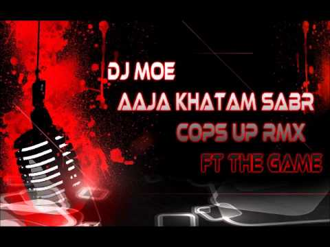 Aaja Khatam Sabr Rmx Cops Up Ft. The Game - 2012