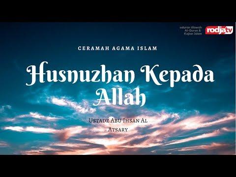 Husnuzhan Kepada Allah - Aktualisasi Akhlak Muslim (Ustadz Abu Ihsan Al Atsary.M.A)