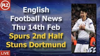 Spurs Second Half Stuns Dortmund - Thursday 14th February - PLZ English Football News
