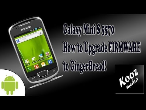 How To Upgrade Android Firmware on Samsung Galaxy MINI S5570 (UPDATED!)