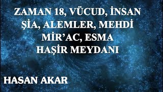 Hasan Akar - Zaman 18, Vücud, İnsan, Şia, Alemler, Mehdi, Mir'ac, Esma, Haşir Meydanı