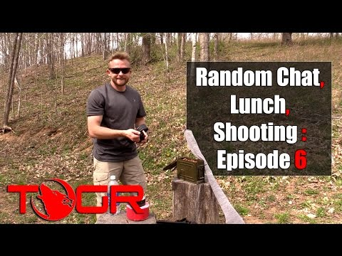 Random Chat. Lunch. Gear Testing : Episode 6