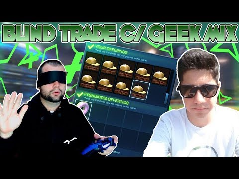ROCKET LEAGUE : BLIND TRADE (TROCA CEGA ) feat GEEK MIX
