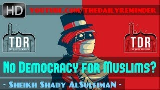 No Democracy for Muslims? Powerful Speech ? by Sheikh Shady AlSuleiman ? The Daily Reminder