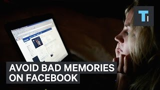 Avoid bad memories on Facebook