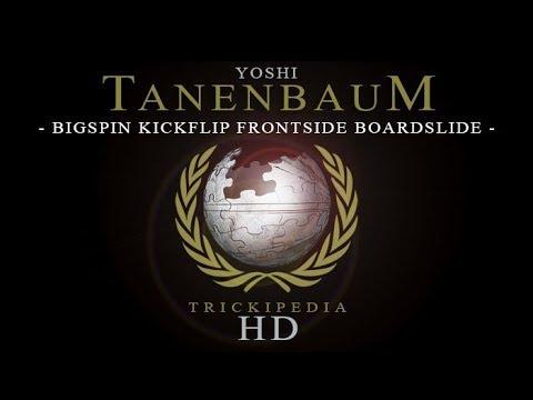 Yoshi Tanenbaum: Trickipedia - Bigspin Kickflip Frontside Boardslide