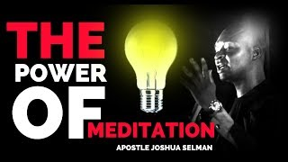 A MUST WATCH...THE TREMENDOUS POWER OF MEDITATION |Apostle Joshua Selman 2019