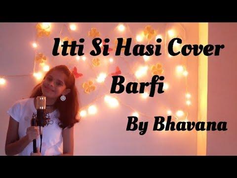Itti Si Hasi Cover - By Bhavana / Barfi / Shreya Ghoshal / Nikhil Paul George / Pritam Chakraborty