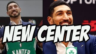 Is Enes Kanter The Right Center For The Celtics? 2019 NBA Free Agency