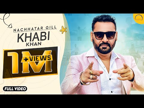 Khabi Khan | Nachhatar Gill | Aman Hayer | Latest Punjabi Bhangra Video Song 201