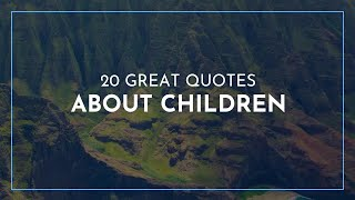 20 great Quotes about Children / Smiling Quotes / Strength Quotes