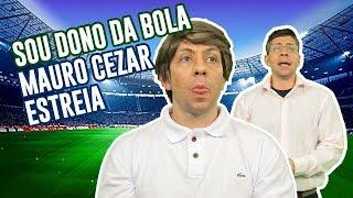 SOU DONO DA BOLA | A ESTREIA DO MAURO CEZAR