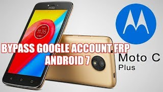 HOW TO BYPASS GOOGLE ACCOUNT FRP  MOTOROLA C, C 4G, C PLUS ANDROID 7.X.X