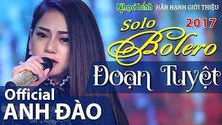 Solo Bolero 2017: Đoạn Tuyệt - Anh Đào