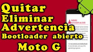 Como Quitar o eliminar Advertencia de bootloader Moto G