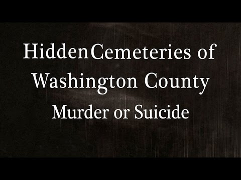 Hidden Cemeteries of Washington County - Murder or Suicide