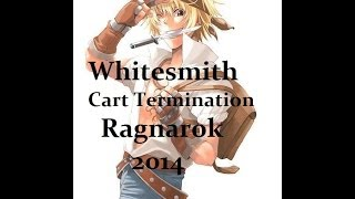Cart Termination whitesmith Ragnarok 2014