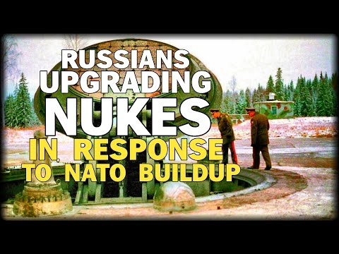 RUSSIAN UPGRADING NUKES IN RESPONSE TO NATO BUILDUP