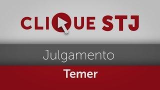 Clique STJ - Julgamento Temer (14/05/2019)