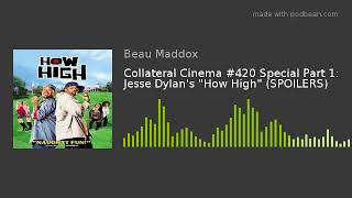 Ep 04: Jesse Dylan's How High – Collateral Cinema #420 Special Part 1 (SPOILERS)