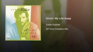 Eddie Rabbitt Drivin' My Life Away