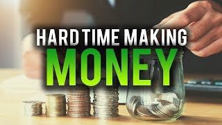 HAVING A HARD TIME MAKING MONEY? THIS IS WHY!