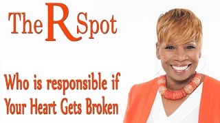 Who is responsible if your heart gets broken - The R Spot - Episode 12