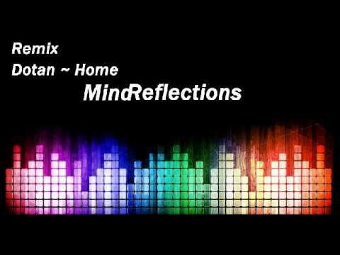 Dotan ~ Home (Remix)