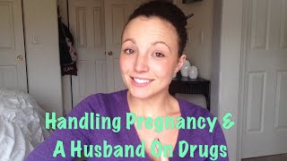 Pregnancy With A Husband On Drugs