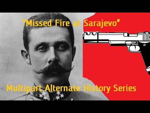 Alternate History of World War 1 - Missed Shot at Sarajevo part 4