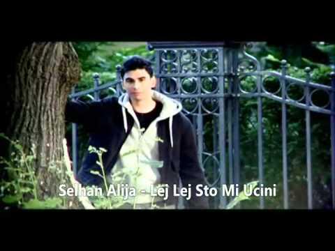 Selhan Alija - Lej Lej Sto Mi Ucini 2010-2011 ORIGINAL