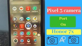 Google pixel3 camera port on honor 7x|no root