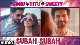 Subah Subah (Full Audio)   Arijit Singh, Prakriti Kakar   Amaal Mallik   Sonu Ke Titu Ki Sweety