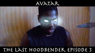AVATAR THE LAST HOODBENDER: Episode 3 (Part 1)