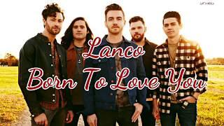Lanco Born To Love You