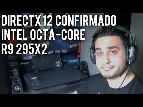 [11] - DirectX 12 confirmado, Intel Octa-Core. DDR4 e R9 295x2