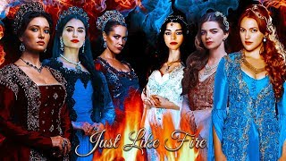 Kosem,Turhan, Safiye,Mihrimah,Hurrem,Nurbanu-JUST LIKE FIRE
