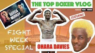 FIGHT WEEK SPECIAL: OHARA DAVIES WANTS TO SEE ME FIGHT DARRYLL WILLIAMS TOO! VLOG #6