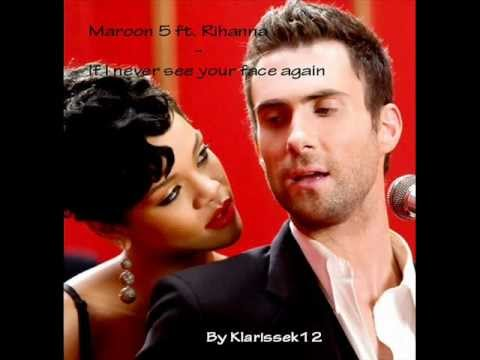 Maroon 5 ft. Rihanna - If I never see your face again lyrics