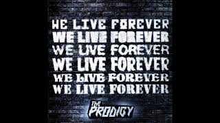 The Prodigy We Live Forever Official Audio