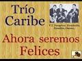 video de musica Trío Caribe:  Ahora Seremos Felices  -  (letra y .-