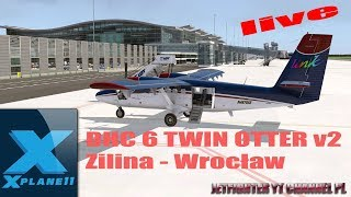 X PLANE 11, DHC 6 TWIN OTTER v2, LOT LZZI (ZILINA)- EPWR (WROCLAW)