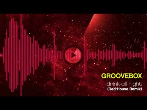 Sonerie telefon » GrooveBox – Drink All Night (Red House Remix)
