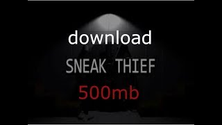 download sneak thief for pc highly compressed 500mb with gameplay proof